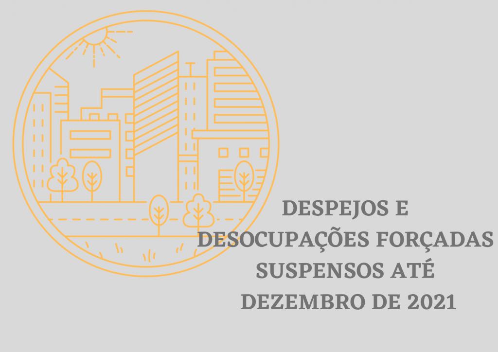 DESPEJOS E DESOCUPACOES FORCADAS SUSPENSOS ATE DEZEMBRO DE 2021